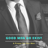 Good Men Do Exist: A prayer for them