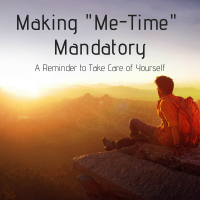 "Making ""Me-Time"" Mandatory: A reminder to take care of yourself"
