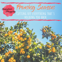 Pruning Season: Cutting off everything that's holding you back