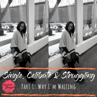 Single, Celibate & Struggling: Why I'm Waiting (Part 1)