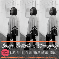 Single, Celibate & Struggling: The challenges of waiting (Part 2)
